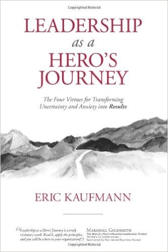 Leadership Is A Heros Journey What Does It Take To Evolve Into A