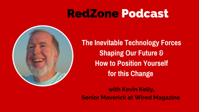 The Inevitable Technology Forces Shaping Our Future and How to Position Yourself for this Change – with Kevin Kelly