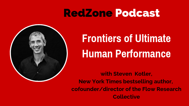 Frontiers of Human Performance with Steven Kotler, New York Times bestselling author, cofounder/director of the Flow Research Collective