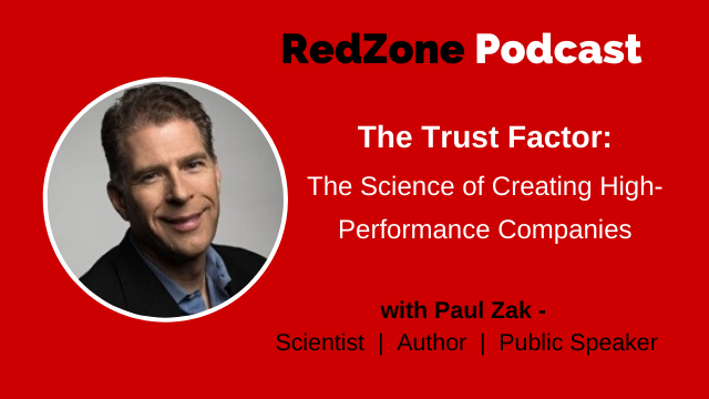Redzone Podcast Episode 112: Trust Factor: The Science of Creating High-Performance Companies with Paul Zak